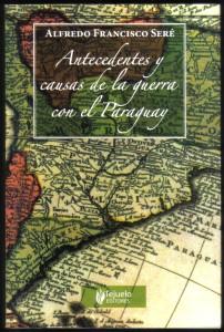 Antecedentes y causas de la guerra con el Paraguay, Alfredo Seré 001