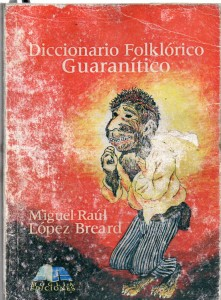 Diccionario Folklórico Guarançitico, Miguel Raúl López Bréard456